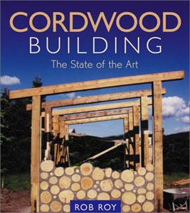 Cordwood Masonry for the Do it Yourself Builder  Build a Cordwood    Cordwood Building  The State of the Art by Rob Roy
